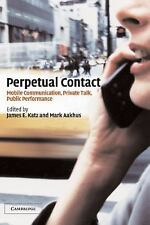 Perpetual Contact: Mobile Communication, Private Talk, Public Performa-ExLibrary