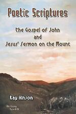 Poetic Scriptures : The Gospel of John and Jesus' Sermon on the Mount by Kay...