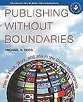 Publishing Without Boundaries: How to Think, Work, and Win in the Global Marketp