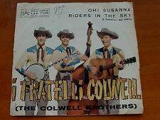 "45 GIRI – 7"" I FRATELLI COLWELL - OH! SUSANNA / RIDERS IN THE SKY - ITALY 1963"