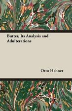 Butter, Its Analysis and Adulterations by Otto Hehner (2007, Paperback)