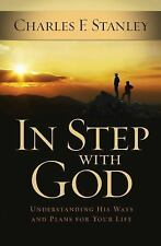 In Step with God : Understanding His Ways and Plans for Your Life by Charles...
