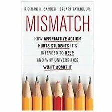 Mismatch: How Affirmative Action Hurts Students It's Intended to Help, and Why