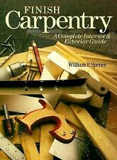 Finish Carpentry : A Complete Interior and Exterior Guide by William Perkins...