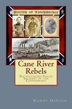 Cane River Rebels : Natchitoches Parish Soldiers of the Confederacy by Randy...