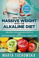 How to Lose Massive Weight with the Alkaline Diet: Creating Your Alkaline Lifest