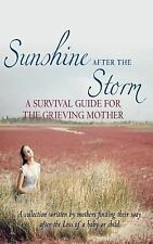 Sunshine after the Storm : A Survival Guide for the Grieving Mother by Alexa...