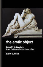 The Erotic Object: Sexuality In Sculpture From Prehistory To the Present Day, Qu