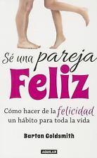 Se una Pareja Feliz : Como Hacer de la Felicidad un Habito para Toda la Vida...