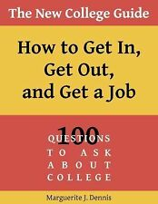 The New College Guide : How to Get in, Get Out, and Get a Job (2014, Paperback)