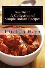 Svadisht! : A Collection of Simple Indian Recipes by Kitchen Hero (2013,...