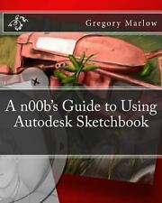 A N00b's Guide to Using Autodesk Sketchbook by Gregory Marlow (2012, Paperback)