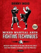 Mixed Martial Arts Fighting Techniques : Apply the Modern Training Methods...