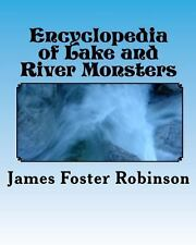 Encyclopedia of Lake and River Monsters by James Foster Robinson (2009,...