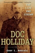 Doc Holliday : The Life and Legend by Gary L. Roberts (2007, Paperback)