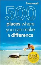 Frommer's 500 Places Where You Can Make a Difference, Mersmann, Andrew, Good Con