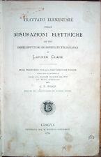 1874 CLARK, TRATTATO ELEMENTARE DELLE MISURAZIONI ELETTRICHE – FISICA TELEGRAFIA