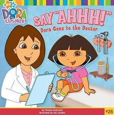 Say Ahhh! : Dora Goes to the Doctor by Phoebe Beinstein and A and J Studios...