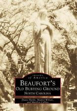 Images of America: Beaufort's Old Burying Ground : North Carolina by Marilyn...
