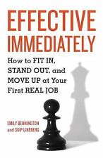 Effective Immediately: How to Fit In, Stand Out, and Move Up at Your First Real