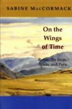 On the Wings of Time : Rome, the Incas, Spain, and Peru by Sabine MacCormack...