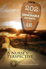 202 Most Memorable Patients in the ER : A Nurse's Perspective by Keith...