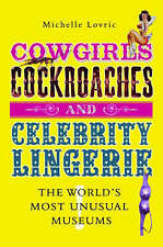 """COWGIRLS, COCKROACHES AND CELEBRITY LINGERIE : """" THE WORLD'S MOST UNUSUAL MUSEUM"""