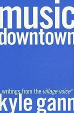 Music Downtown: Writings from the Village Voice by Gann, Kyle