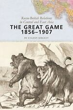 The Great Game, 1856-1907 : Russo-British Relations in Central and East Asia...