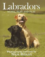 Labradors: Work, Rest and Play, New, Nick Ridley Book