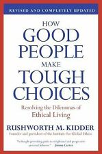 How Good People Make Tough Choices Rev Ed : Resolving the Dilemmas of Ethical...