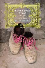 Adventure Divas: Searching the Globe for a New Kind of Heroine-ExLibrary