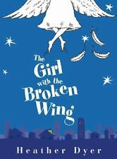 The Girl With The Broken Wing by Dyer, Heather