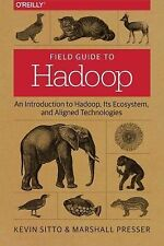 Field Guide to Hadoop : An Introduction to Hadoop, Its Ecosystem, and Aligned...