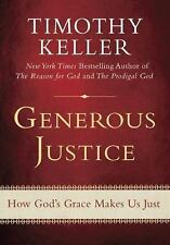 Generous Justice : How God's Grace Makes Us Just by Timothy Keller (2010, Har...