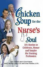 Chicken Soup for the Nurse's Soul : 101 Stories to Celebrate, Honor and...
