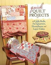 Quick Quilt Projects with Jelly Rolls, Fat Quarters, Honeybuns and Layer Cake...