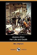Jeanne D'Arc : Her Life and Death by Oliphant (2007, Paperback)