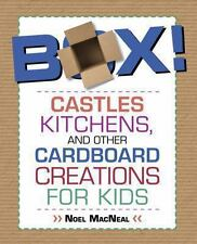 Box!: Castles, Kitchens, And Other Cardboard Creations For Kids, Macneal, Noel,