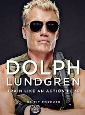 Dolph Lundgren: Train Like an Action Hero: Be Fit Forever-ExLibrary