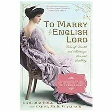 To Marry an English Lord: Tales of Wealth and Marriage, Sex and Snobbery - MacCo