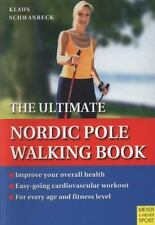 The Ultimate Nordic Pole Walking Book : A Guide for Walkers and Instructors...