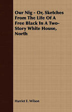 Our Nig - Or, Sketches From The Life Of A Free Black In A Two-Story White House