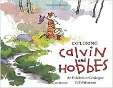 Exploring Calvin and Hobbes : An Exhibition Catalogue by Bill Watterson and...
