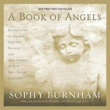 A Book of Angels: Reflections on Angels Past and Present, and True Stories of Ho