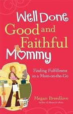 Well Done, Good and Faithful Mommy: Finding Fulfillment as a Mom-on-the-Go by B