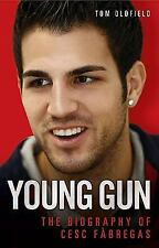 Young Gun : The Biography of Cesc Fàbregas by Tom Oldfield (2009, Hardcover)