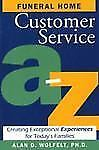 Funeral Home Customer Service A-Z : Creating Exceptional Experiences for...