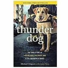 Thunder Dog: The True Story of a Blind Man, His Guide Dog, a