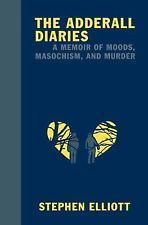 THE ADDERALL DIARIES: A Memoir of Moods, Masochism, and Murder  Stephen Elliot